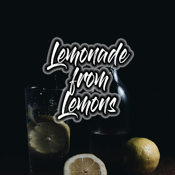 Lemonade From Lemons